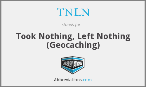 TNLN - Took Nothing, Left Nothing (Geocaching)