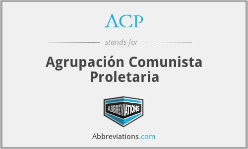 ACP - Agrupación Comunista Proletaria