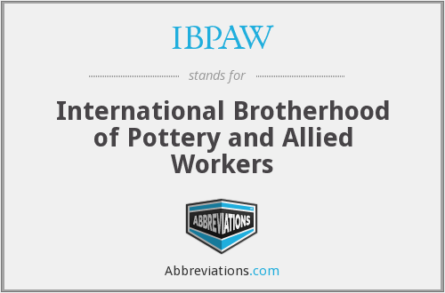 IBPAW - International Brotherhood of Pottery and Allied Workers