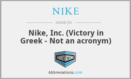 NIKE - Nike, Inc. (Victory in Greek - Not an acronym)