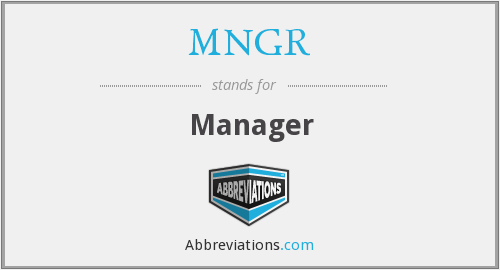 What does MNGR stand for?