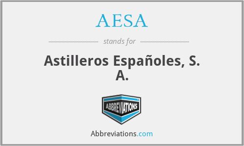 AESA - Astilleros Españoles, S. A.