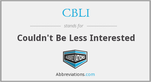 CBLI - Couldn't Be Less Interested