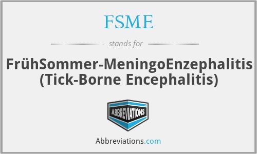 FSME - FrühSommer-MeningoEnzephalitis (Tick-Borne Encephalitis)