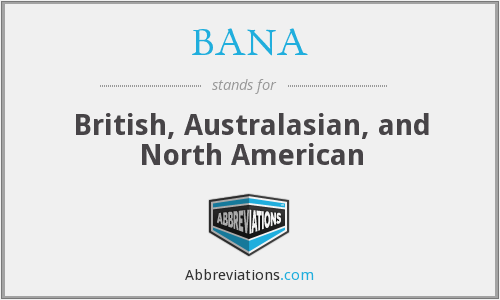 BANA - British, Australasian, and North American
