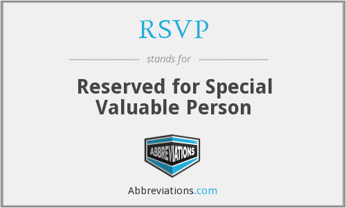 RSVP - Reserved for Special Valuable Person