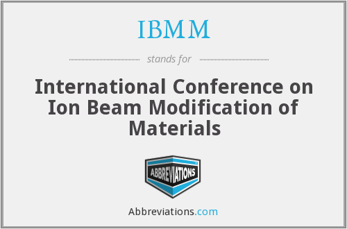 IBMM - International Conference on Ion Beam Modification of Materials