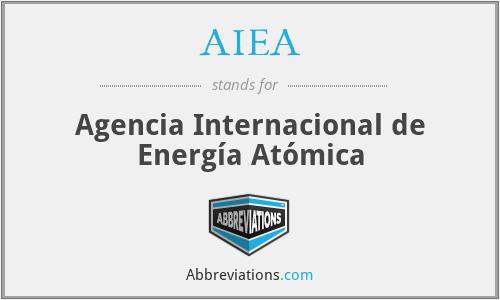 AIEA - Agencia Internacional de Energía Atómica