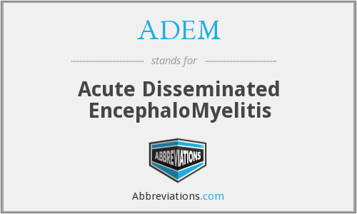 ADEM - Acute Disseminated EncephaloMyelitis