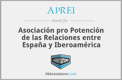 APREI - Asociación pro Potención de las Relaciones entre España y Iberoamérica