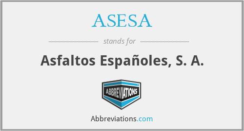 ASESA - Asfaltos Españoles, S. A.