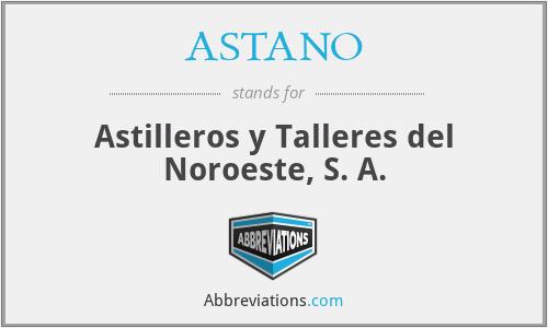 ASTANO - Astilleros y Talleres del Noroeste, S. A.