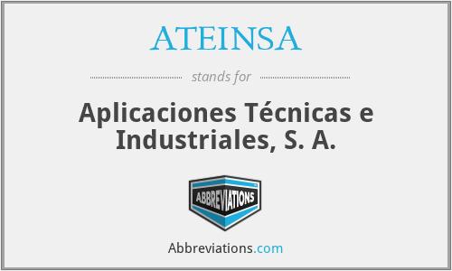 ATEINSA - Aplicaciones Técnicas e Industriales, S. A.