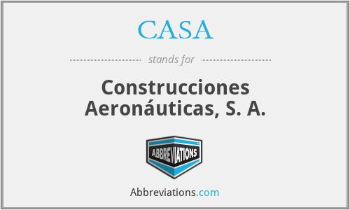 CASA - Construcciones Aeronáuticas, S. A.