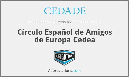 CEDADE - Círculo Español de Amigos de Europa Cedea