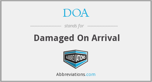 DOA - Damaged On Arrival