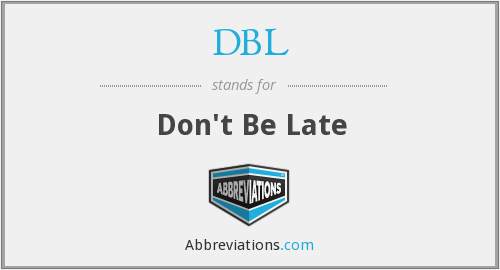 DBL - Don't Be Late