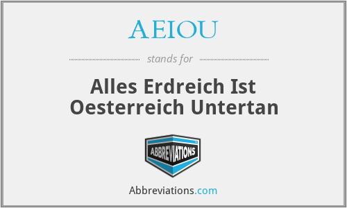 AEIOU - Alles Erdreich Ist Oesterreich Untertan