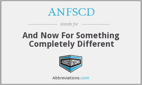 ANFSCD - And Now For Something Completely Different
