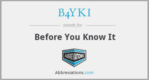 B4YKI - Before You Know It