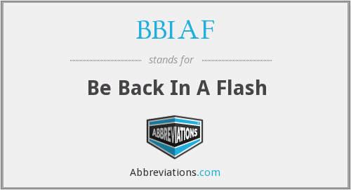 BBIAF - Be Back In A Flash