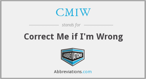 CMIW - Correct Me if I'm Wrong