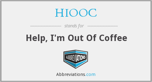 HIOOC - Help, I'm Out Of Coffee