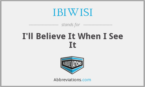 IBIWISI - I'll Believe It When I See It