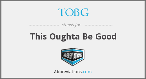 TOBG - This Oughta Be Good