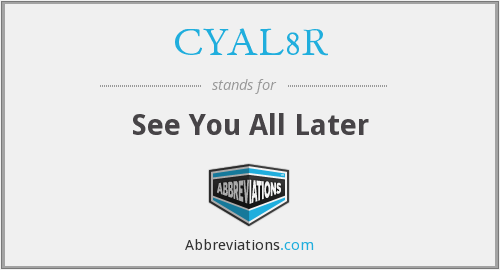 CYAL8R - See You All Later