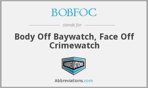 BOBFOC - Body Off Baywatch, Face Off Crimewatch