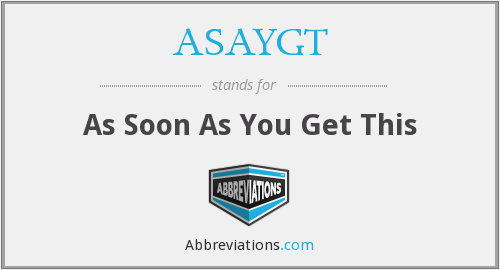 ASAYGT - As Soon As You Get This
