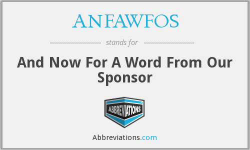 ANFAWFOS - And Now For A Word From Our Sponsor