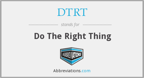 DTRT - Do The Right Thing