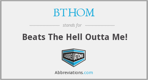 BTHOM - Beats The Hell Outta Me!