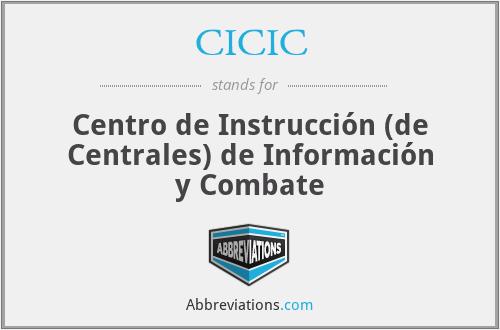 CICIC - Centro de Instrucción (de Centrales) de Información y Combate