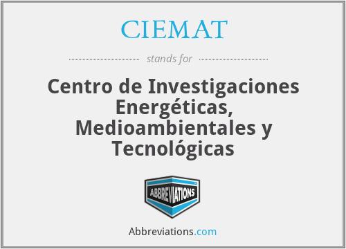 CIEMAT - Centro de Investigaciones Energéticas, Medioambientales y Tecnológicas