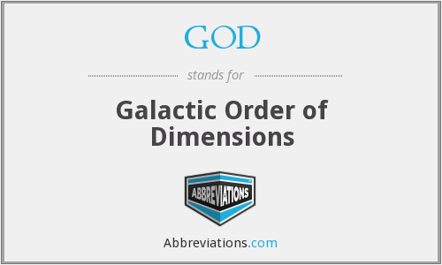 GOD - Galactic Order of Dimensions