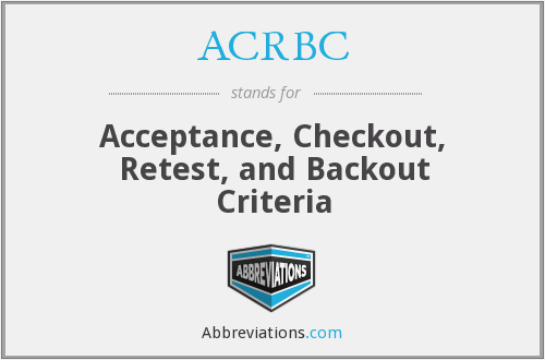 ACRBC - Acceptance, Checkout, Retest, and Backout Criteria