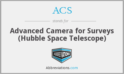 ACS - Advanced Camera for Surveys (Hubble Space Telescope)