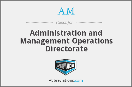 AM - Administration and Management Operations Directorate