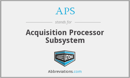 APS - Acquisition Processor Subsystem