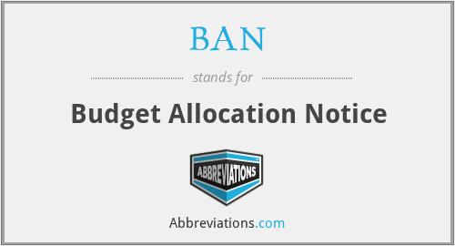 BAN - Budget Allocation Notice