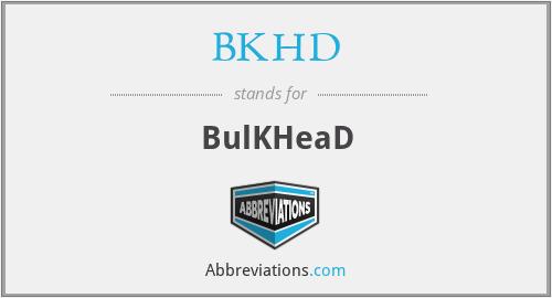 BKHD - BulKHeaD