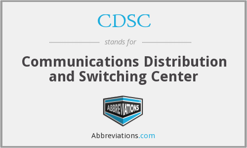 CDSC - Communications Distribution and Switching Center