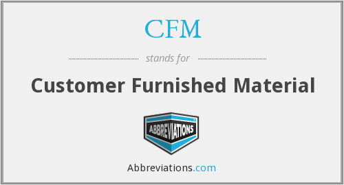 CFM - Customer Furnished Material