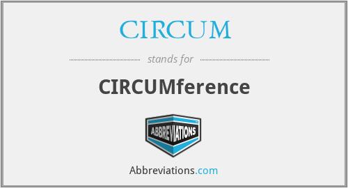 CIRCUM - CIRCUMference