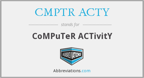 What does CMPTR ACTY stand for?