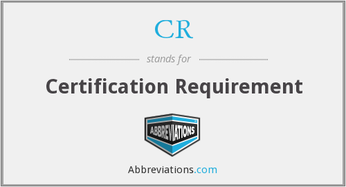 CR - Certification Requirement