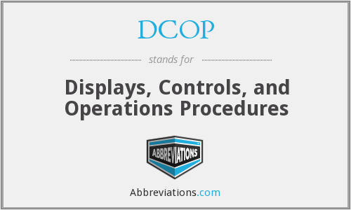 DCOP - Displays, Controls, and Operations Procedures